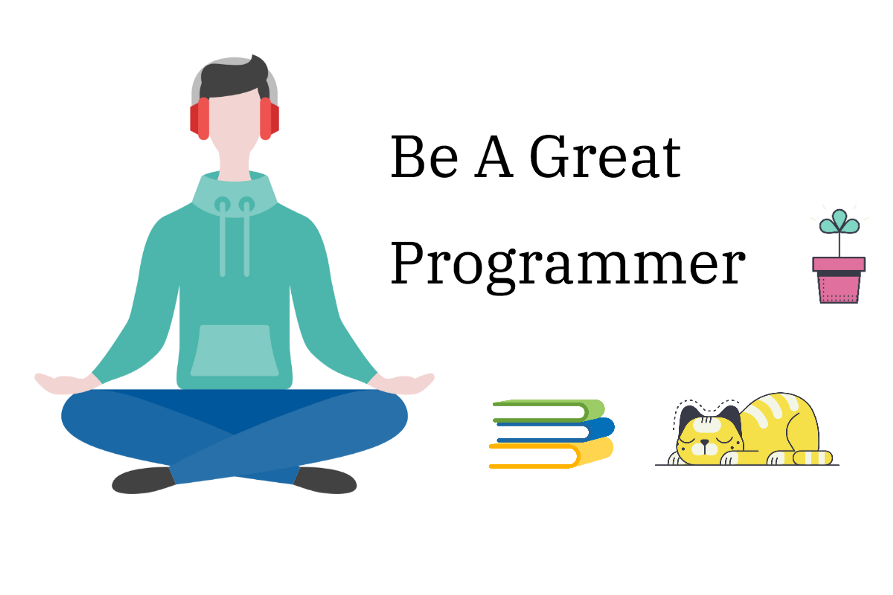 To Be A Great Programmer: Mindset and Learning Strategy 1